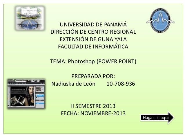 UNIVERSIDAD DE PANAMÁ DIRECCIÓN DE CENTRO REGIONAL EXTENSIÓN DE GUNA YALA FACULTAD DE INFORMÁTICA TEMA: Photoshop (POWER P...