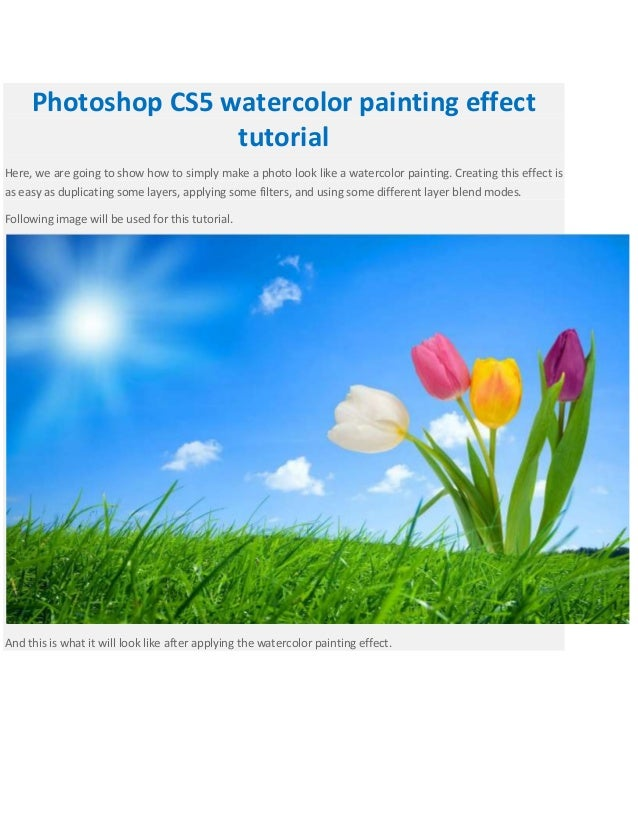 Photoshop CS5 watercolor painting effecttutorialHere, we are going to show how to simply make a photo look like a watercol...