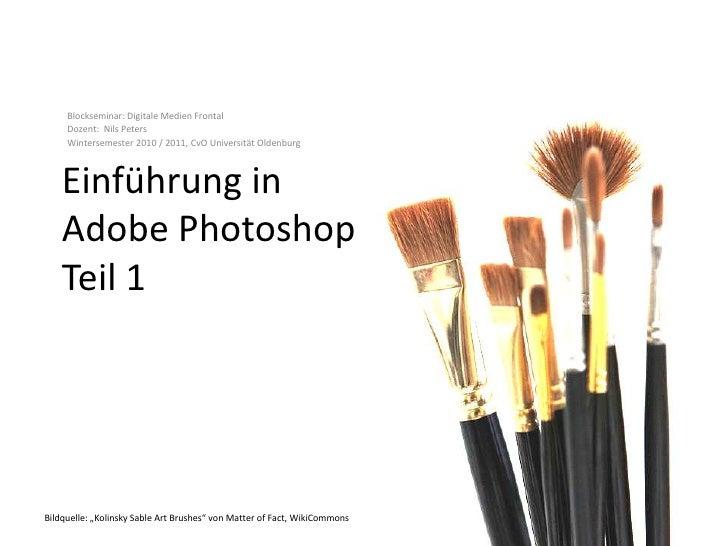 Einführung in Adobe PhotoshopTeil 1<br />Blockseminar: Digitale Medien FrontalDozent:  Nils Peters <br />Wintersemester 20...