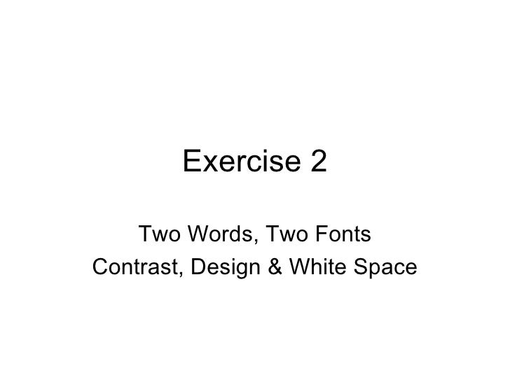 Exercise 2 Two Words, Two Fonts Contrast, Design & White Space