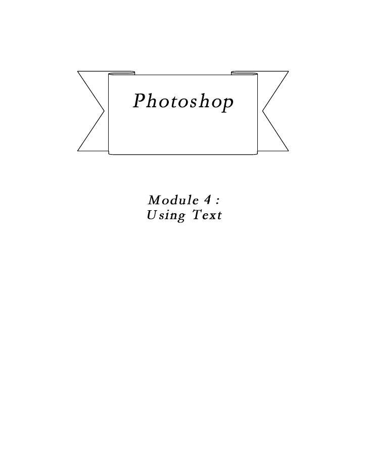 Photoshop CS2   Using TextModul 4 :      Using TextDuration :     80 minutesObjective:     Students will be able to:-     ...
