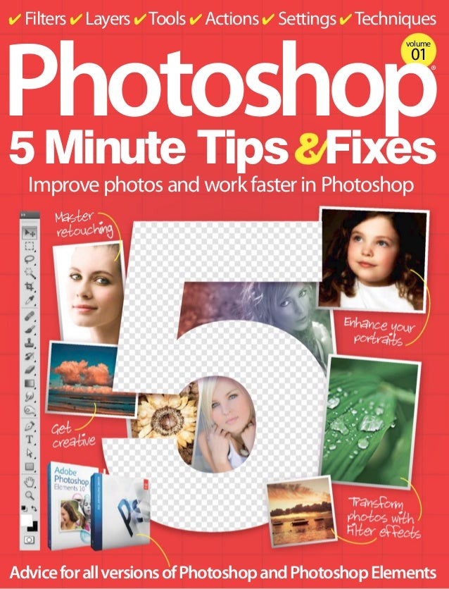 ✔ Filters ✔ Layers ✔ Tools ✔ Actions ✔ Settings ✔ Techniques  Photoshop 5 Minute Tips Fixes volume  01  ®  Improve photos ...