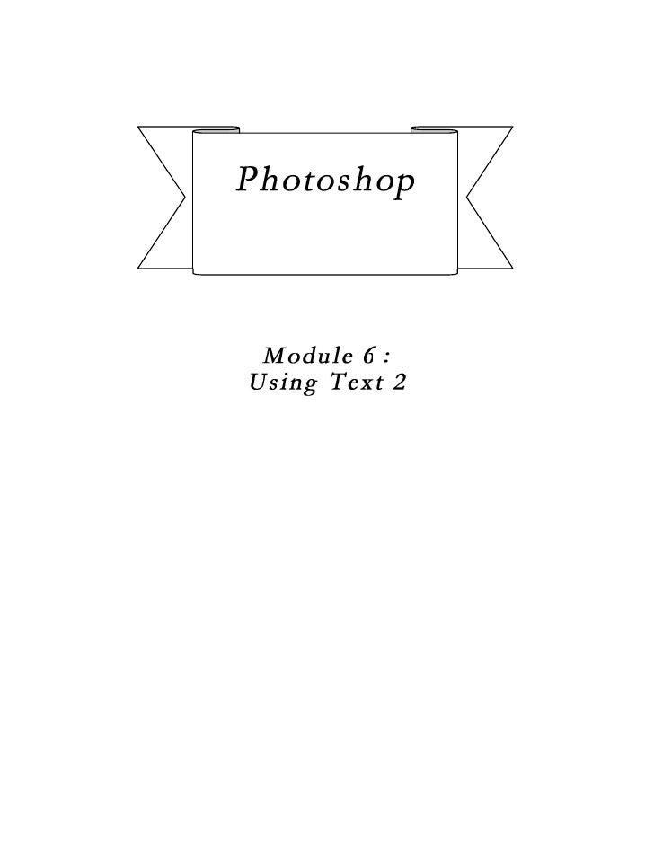 Photoshop CS2   Using text 2Modul 6 :      Creating Enhanced Drop ShadowDuration :     80 minutesObjective:     Students w...