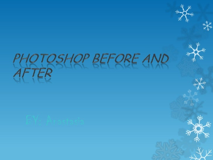 Photoshop Before and After<br />BY: Anastasia<br />