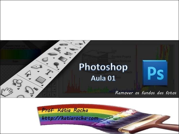 Remover os fundos das fotosProf. Kátia Rochahttp://katiarocha.com