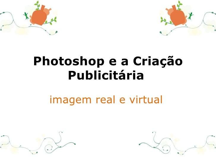 P hotoshop e a  C riação  P ublicitária  imagem real e virtual