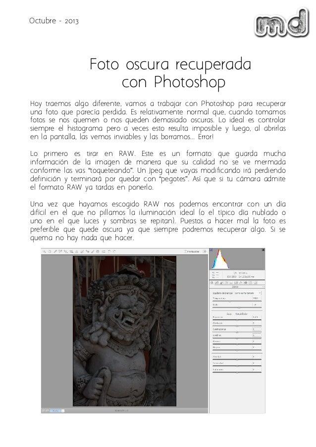 Octubre - 2013  Foto oscura recuperada con Photoshop Hoy traemos algo diferente, vamos a trabajar con Photoshop para recup...