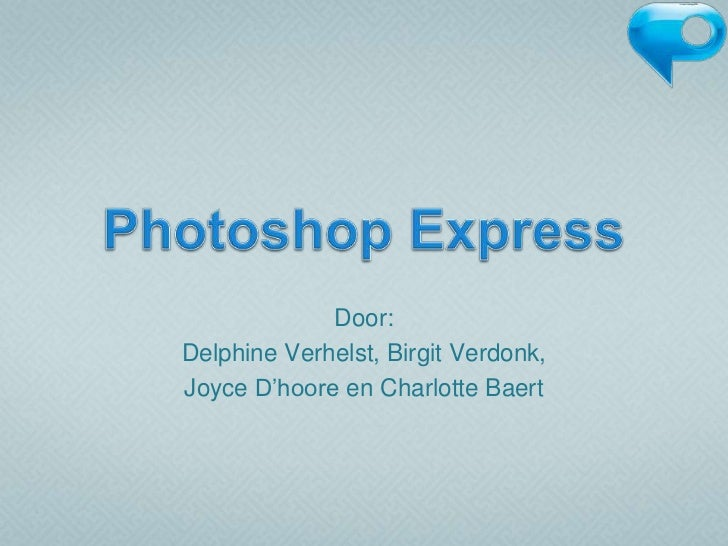 Photoshop Express<br />Door: <br />Delphine Verhelst, Birgit Verdonk, <br />Joyce D'hoore en Charlotte Baert<br />