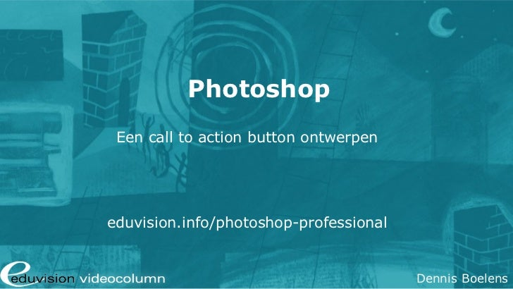 Photoshop Een call to action button ontwerpeneduvision.info/photoshop-professional                                        ...