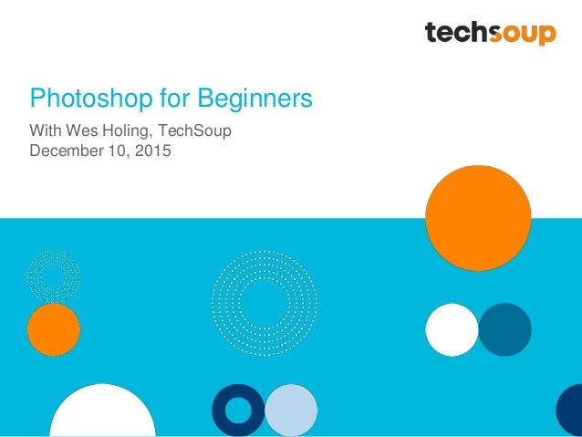 Photoshop for Beginners With Wes Holing, TechSoup December 10, 2015