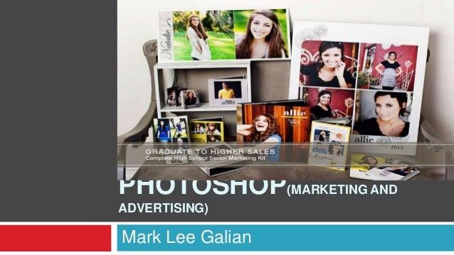 PHOTOSHOP(MARKETING ANDADVERTISING)Mark Lee Galian