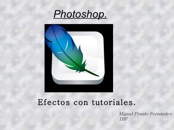 Photoshop. Efectos con tutoriales. Miguel Pinedo Fernández 1BF