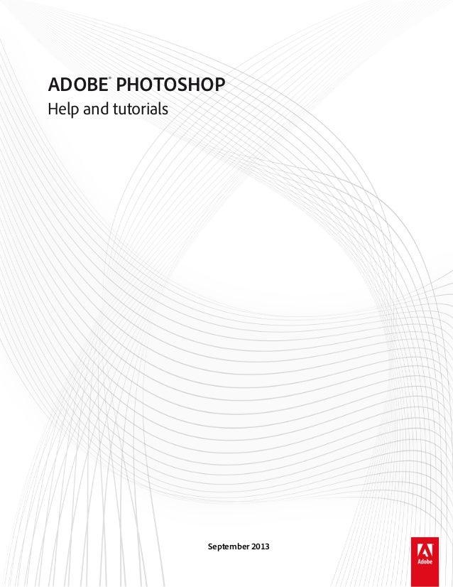 ADOBE® PHOTOSHOP Help and tutorials  September 2013