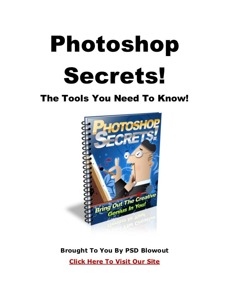 Photoshop  Secrets!The Tools You Need To Know!   Brought To You By PSD Blowout     Click Here To Visit Our Site