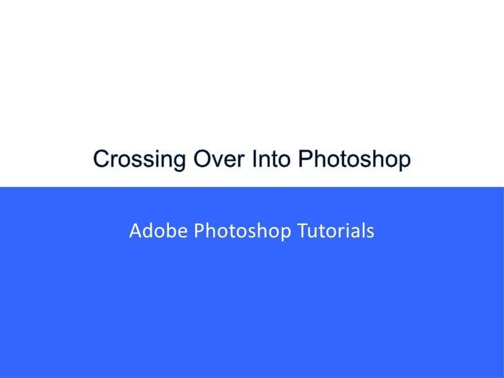 Crossing Over Into Photoshop<br />Adobe Photoshop Tutorials<br />