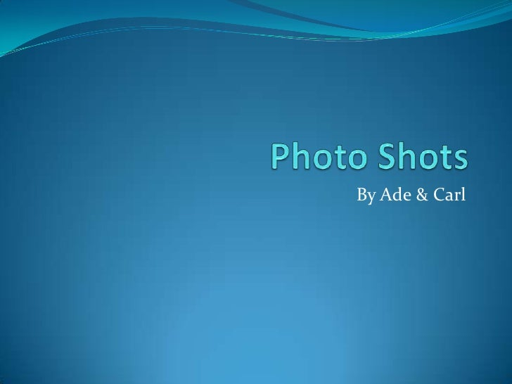 Photo Shots<br />By Ade & Carl<br />