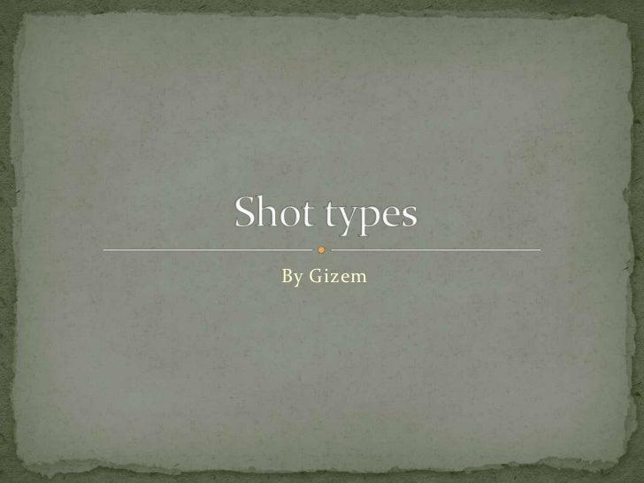 By Gizem<br />Shot types <br />