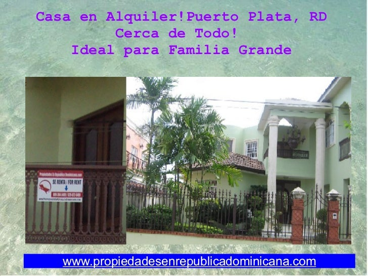 www.propiedadesenrepublicadominicana.com Casa en Alquiler!Puerto Plata, RD Cerca de Todo! Ideal para Familia Grande