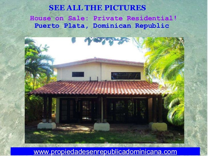 SEE ALL THE PICTURES   House on Sale: Private Residential! Puerto Plata, Dominican Republic  www.propiedadesenrepublicadom...