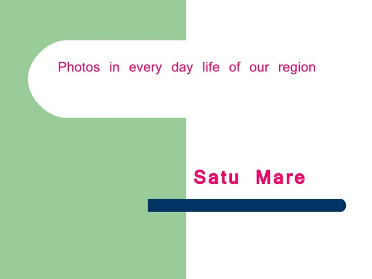 Photos in every day life of our region   Satu Mare