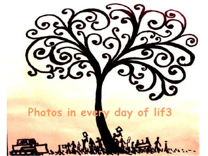 Photos in every day of lif3