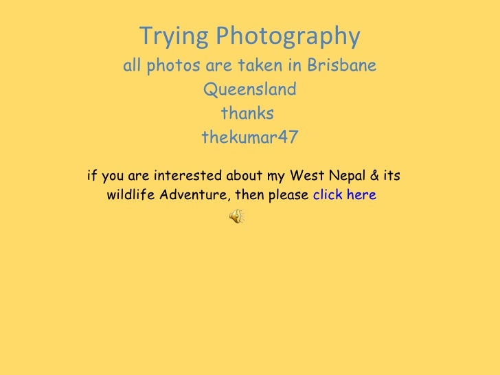 Trying Photography all photos are taken in Brisbane Queensland thanks  thekumar47 if you are interested about my West Nepa...