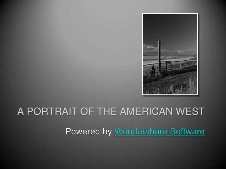 A PORTRAIT OF THE AMERICAN WEST<br />Powered by Wondershare Software<br />