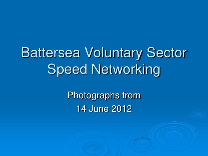 Battersea Voluntary Sector    Speed Networking       Photographs from        14 June 2012