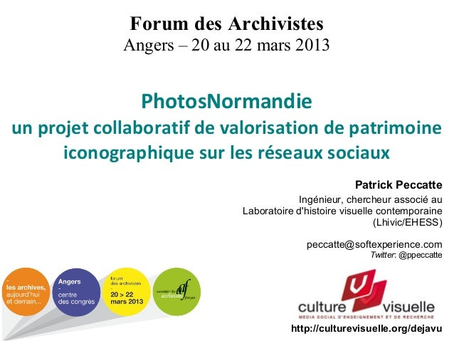 Forum des Archivistes Angers – 20 au 22 mars 2013  PhotosNormandie un projet collaboratif de valorisation de patrimoine ic...