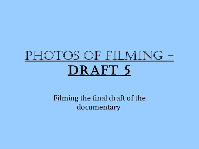 Photos of filming –     draft 5   Filming the final draft of the          documentary