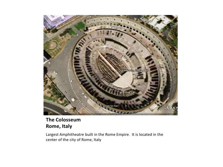 The ColosseumRome, Italy<br />Largest Amphitheatre built in the Rome Empire.  It is located in the center of the city of R...