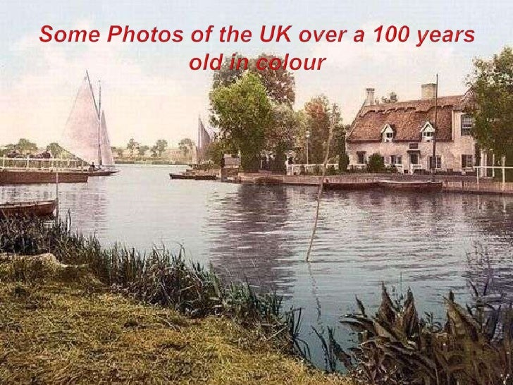 Some Photos of the UK over a 100 years old in colour<br />