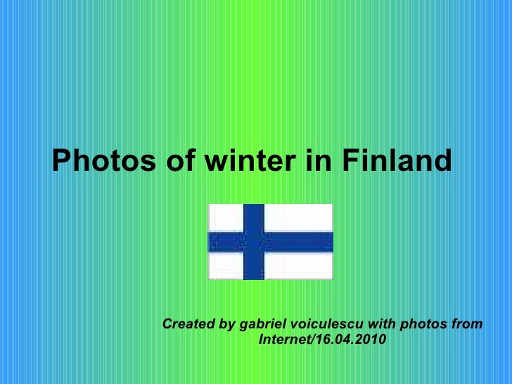Photos of winter in Finland   Created by gabriel voiculescu with photos from Internet/16.04.2010