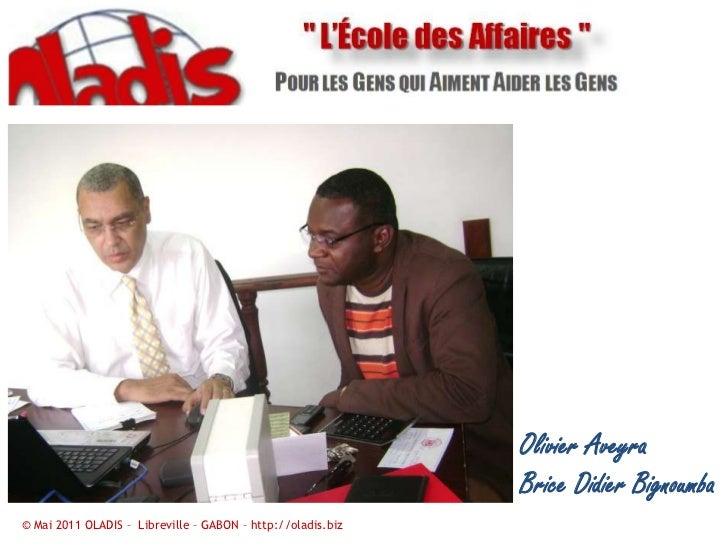 Olivier Aveyra<br />Brice Didier Bignoumba<br />© Mai 2011 OLADIS –  Libreville – GABON – http://oladis.biz<br />