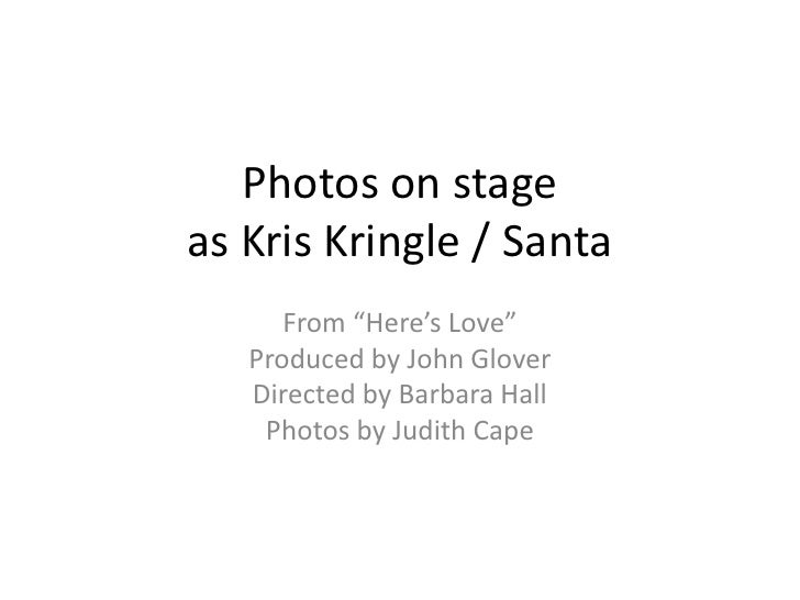 """Photos on stage as Kris Kringle / Santa       From """"Here's Love""""    Produced by John Glover    Directed by Barbara Hall   ..."""