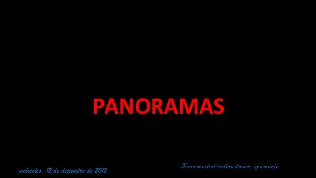 PANORAMAS                                     Tema musical:indian dream- spa musicmiércoles, 12 de diciembre de 2012