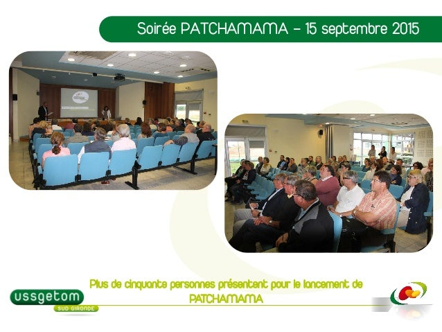 Soirée PATCHAMAMA – 15 septembre 2015 Plus de cinquante personnes présentent pour le lancement de PATCHAMAMA