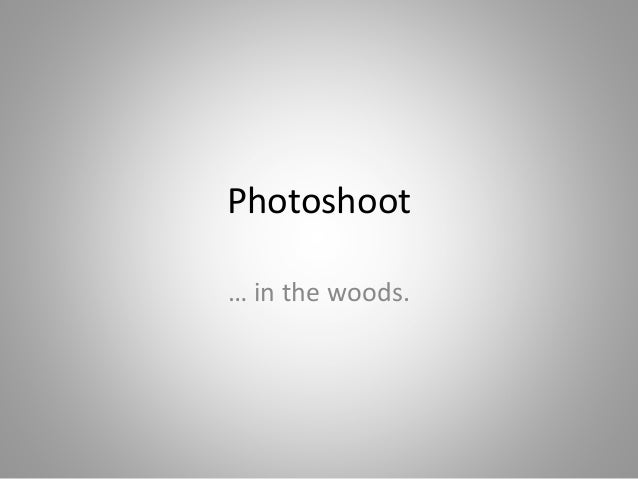 Photoshoot … in the woods.