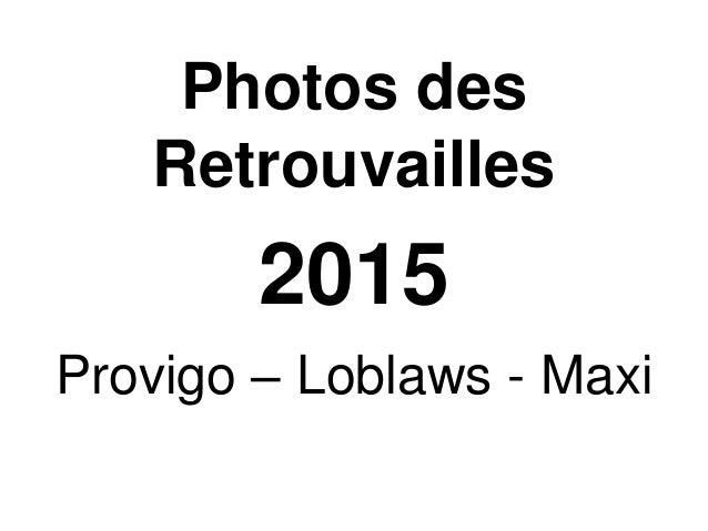 Photos des Retrouvailles 2015 Provigo – Loblaws - Maxi