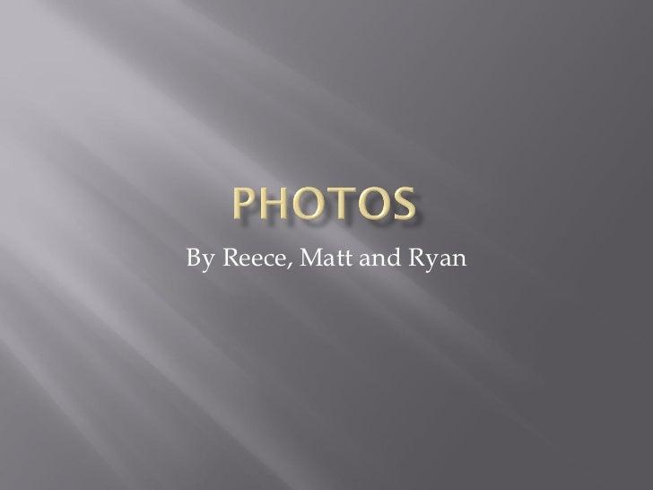 By Reece, Matt and Ryan