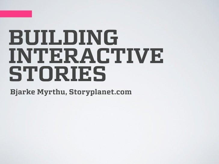 BUILDINGINTERACTIVESTORIESBjarke Myrthu, Storyplanet.com