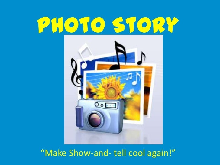 """Photo Story""""Make Show-and- tell cool again!"""""""