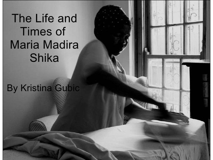 The Life and Times of  Maria Madira Shika By Kristina Gubic
