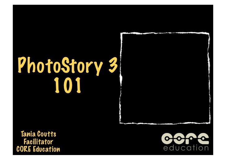 PhotoStory 3    101 Tania Coutts  FacilitatorCORE Education