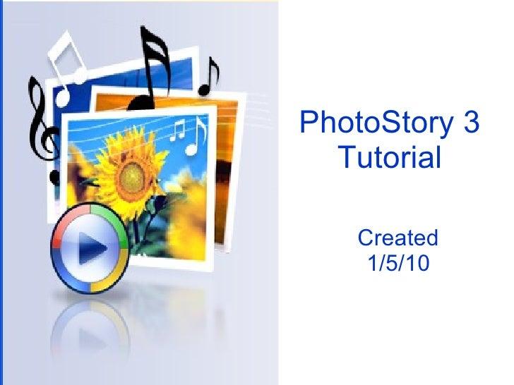 PhotoStory 3 Tutorial Created 1/5/10