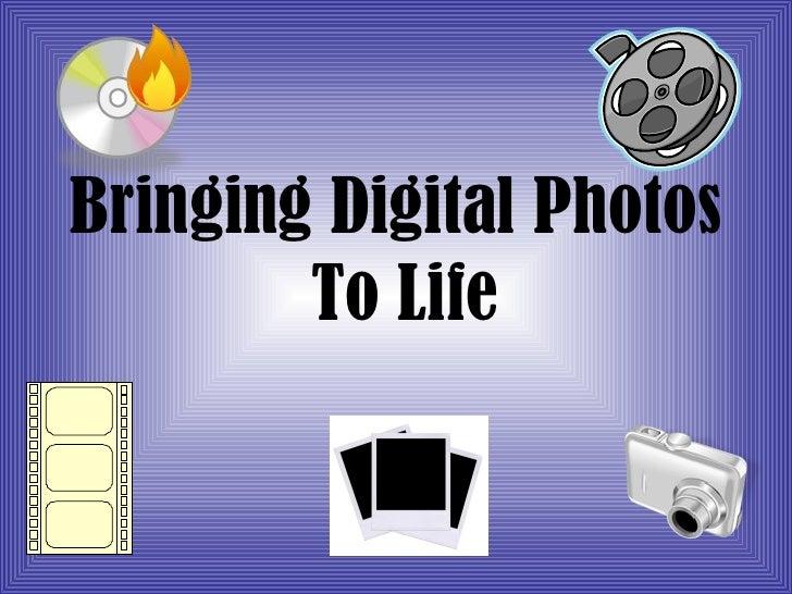 Bringing Digital Photos  To Life