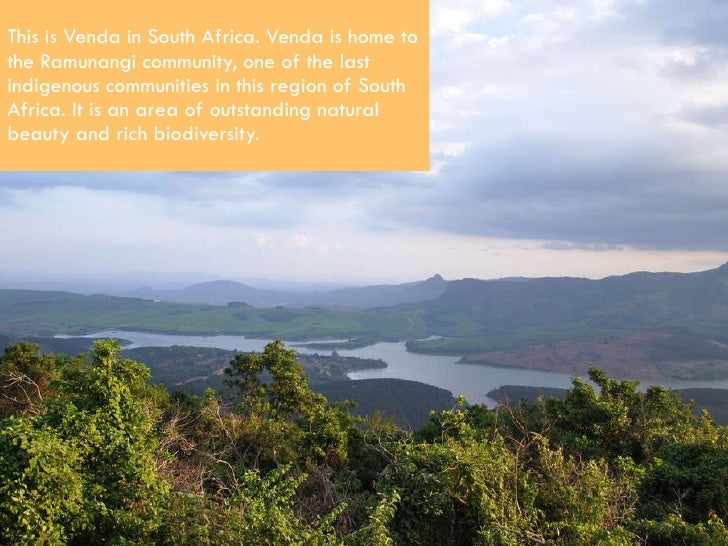 This is Venda in South Africa. Venda is home to the Ramunangi community, one of the last indigenous communities in this re...