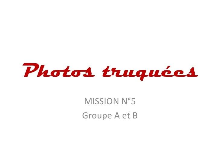 Photos truquées     MISSION N°5     Groupe A et B