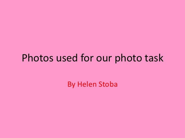 Photos used for our photo task         By Helen Stoba