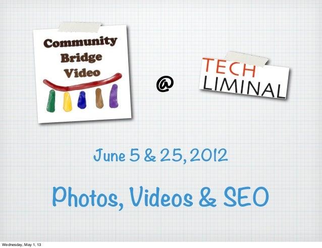 Photos, Videos & SEO@June 5 & 25, 2012Wednesday, May 1, 13